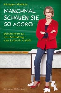 Spricht vielen Lehrern aus der Seele: Hildegard Monheim - hier das Cover ihres Buches.