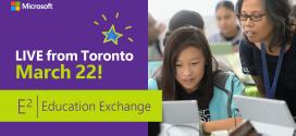Microsoft E2 – Education Exchange 2017 in Toronto – jetzt anmelden und per Livestream dabei sein!
